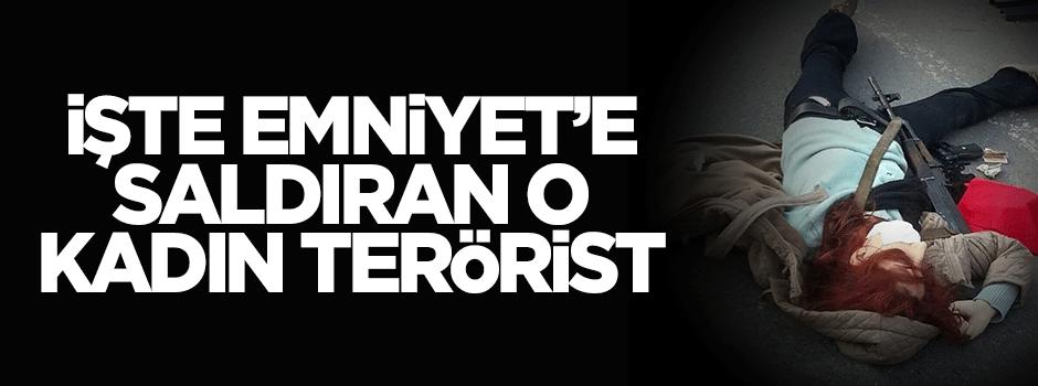 İşte İstanbul Emniyeti'ne saldıran kadın terörist