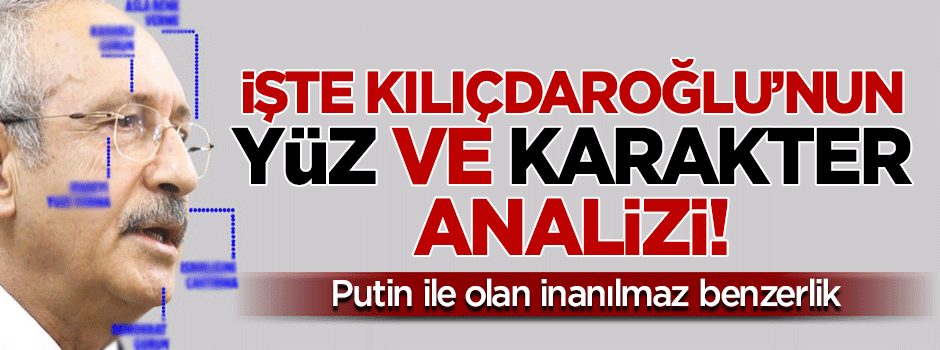 İşte Kılıçdaroğlu'nun yüz ve karakter analizi!