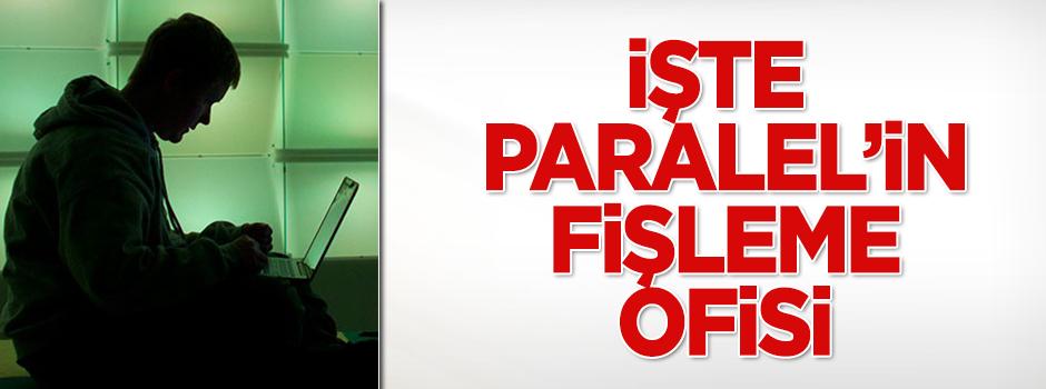 İşte Paralel'in fişleme ofisi