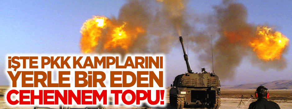 İşte PKK kamplarını yerle bir eden o 'Cehennem Topu'!