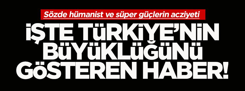 İşte Türkiye'nin büyüklüğünü gösteren haber!