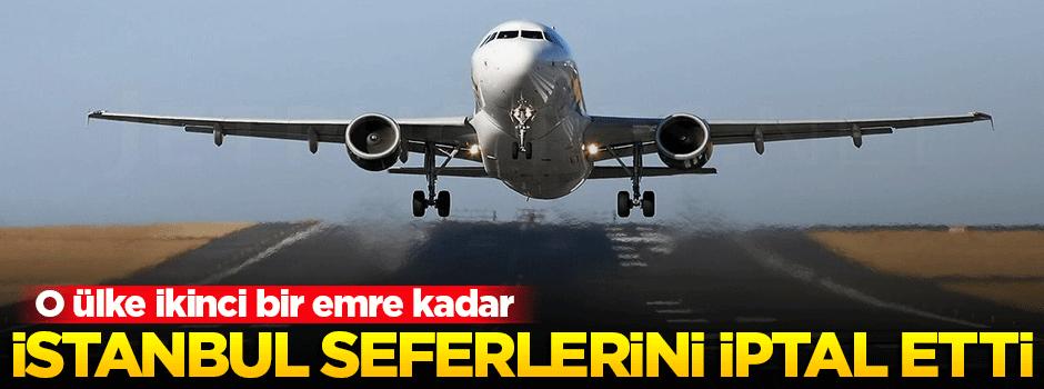 O ülke İstanbul seferlerini iptal etti!