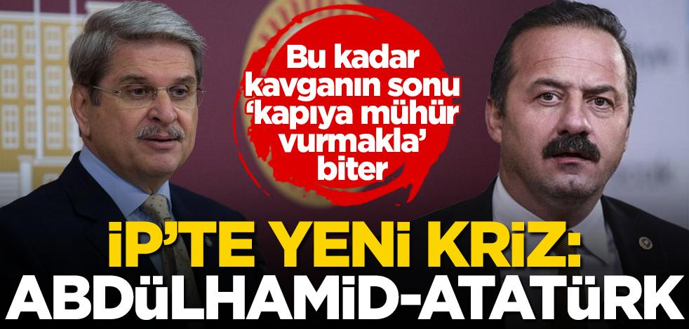 İYİ Parti'de 'Abdülhamid-Atatürk' krizi! Yavuz Ağıralioğlu'na Aytun Çıray'dan tepki