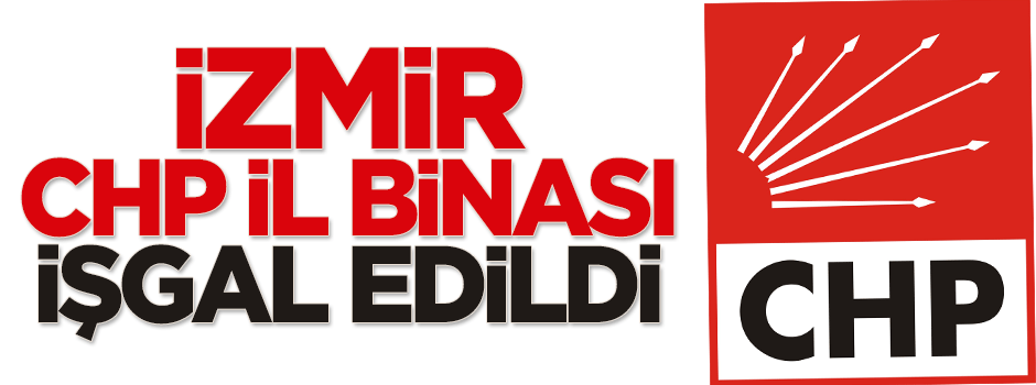 İzmir'de CHP il binası işgal edildi