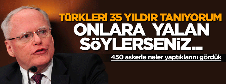 ABD Büyükelçisi: Türklere yalan söylerseniz...
