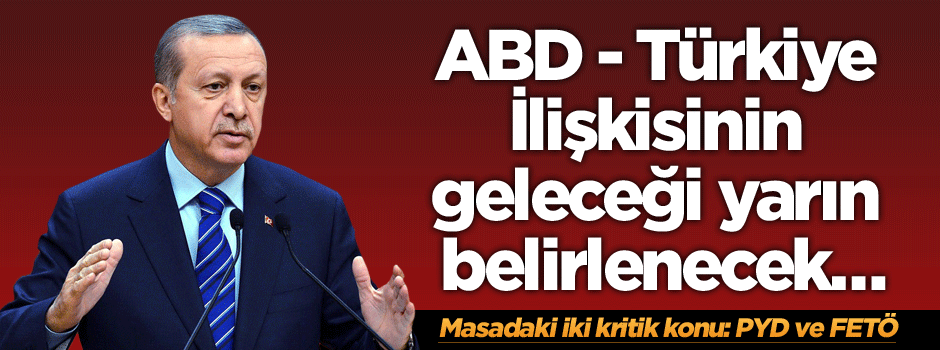 ABD-Türkiye İlişkisinin geleceği yarın belirlenecek…