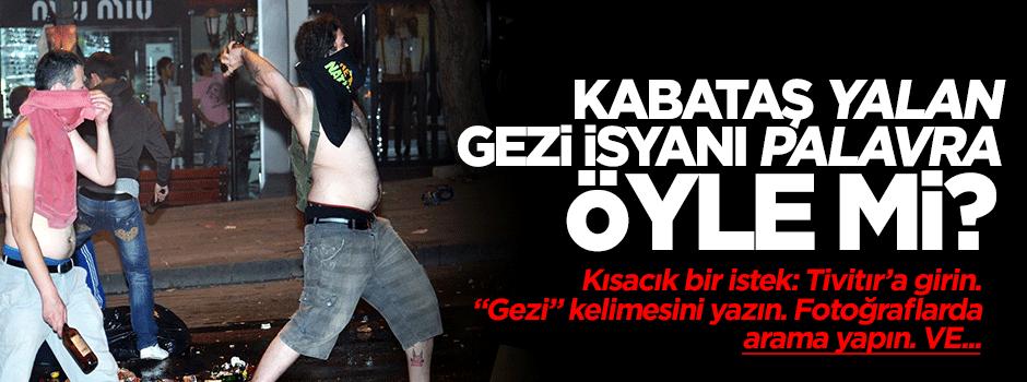 Kabataş yalan, Gezi isyanı palavra öyle mi?