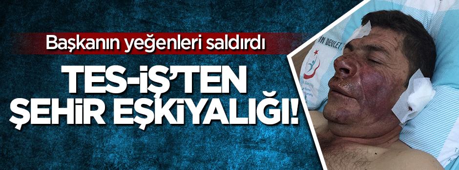 Kahramanmaraş'ta TES-İŞ eşkiyalığı! Bu hale getirdiler