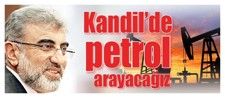 Kandil'de petrol arayacağız