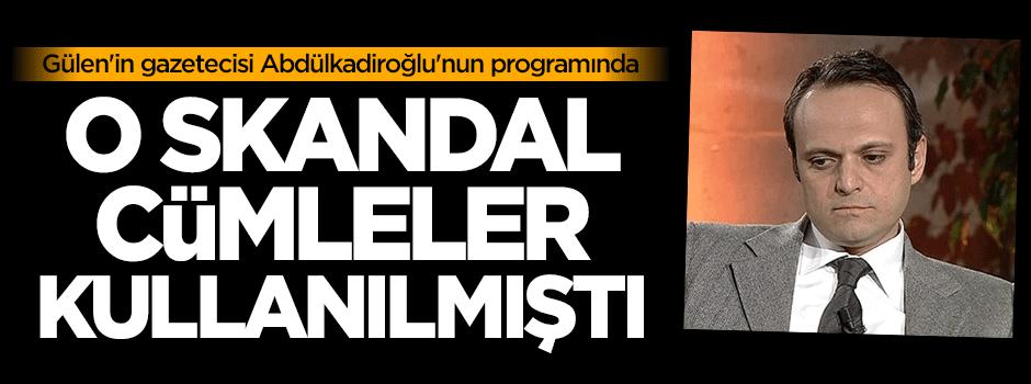 'Gülen'in gazetecisinin programında kullanılmıştı'