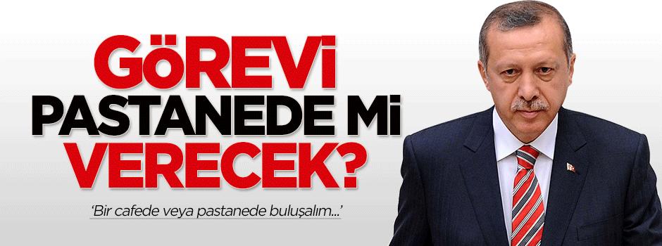 'Erdoğan görevi pastanede mi verecek?'