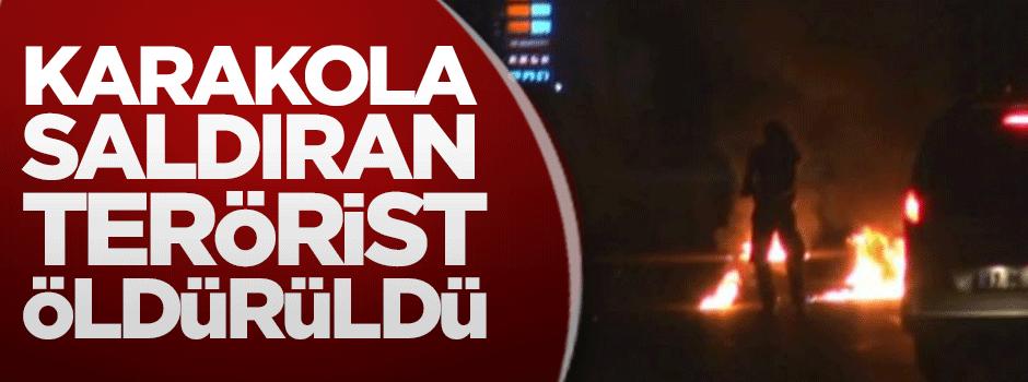 Karakola saldıran terörist öldürüldü