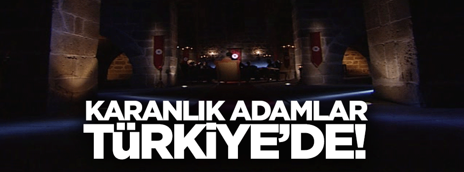 Karanlık adamlar Türkiye'de!