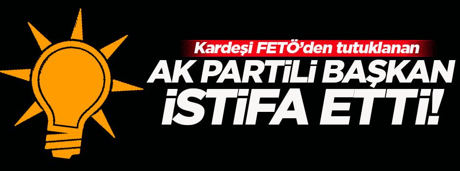 AK Partili ilçe başkanından FETÖ istifası