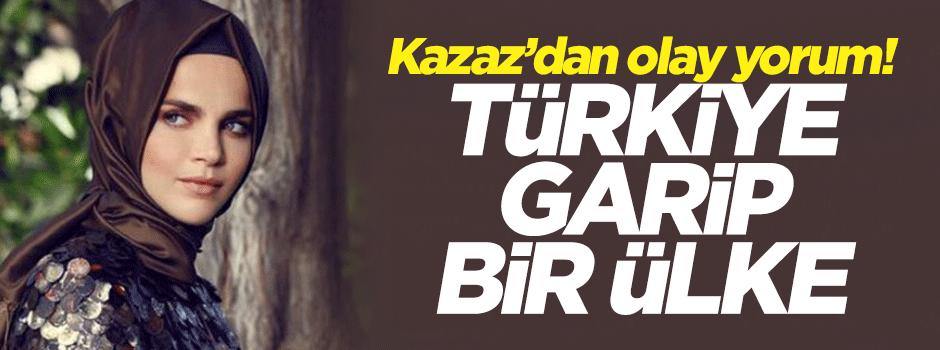 Kazaz: Türkiye garip bir ülke
