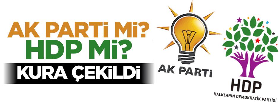 AK Parti mi, HDP mi? Kura çekildi