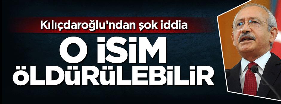 Kemal Kılıçdaroğlu'ndan şok iddia: Öldürülebilir