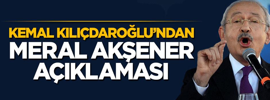 Kemal Kılıçdaroğlu'ndan Meral Akşener açıklamsı