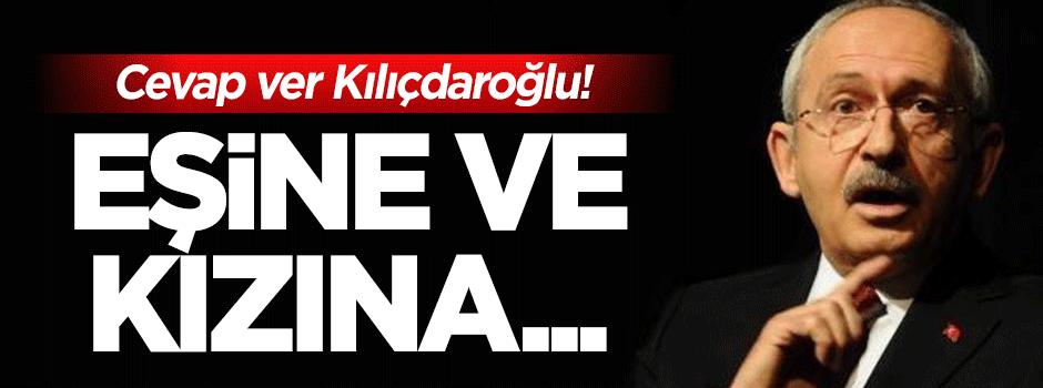 Cevap ver Kılıçdaroğlu! Eşine ve kızına...