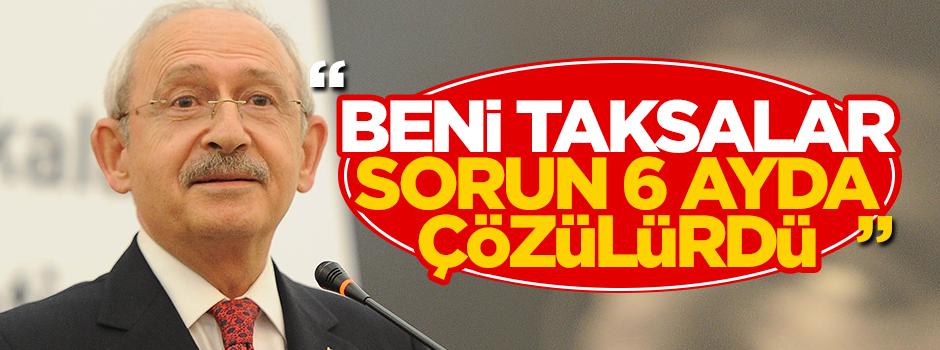 Kılıçdaroğlu: Beni ciddiye alsalar 6 ayda çözülürdü