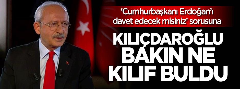 Kılıçdaroğlu Erdoğan'ı davet etmeme kılıfını uydurdu!
