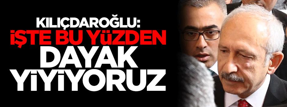 Kılıçdaroğlu: Bu yüzden dayak yiyiyoruz