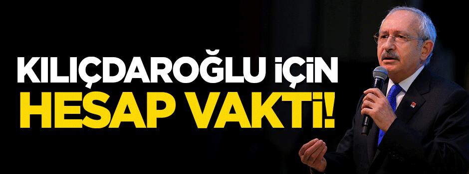 Kılıçdaroğlu için hesap vakti!