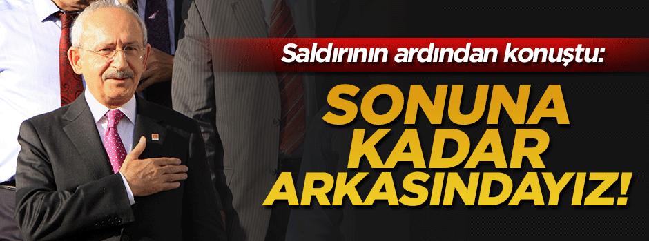 Kılıçdaroğlu: Sonuna kadar arkasındayız!