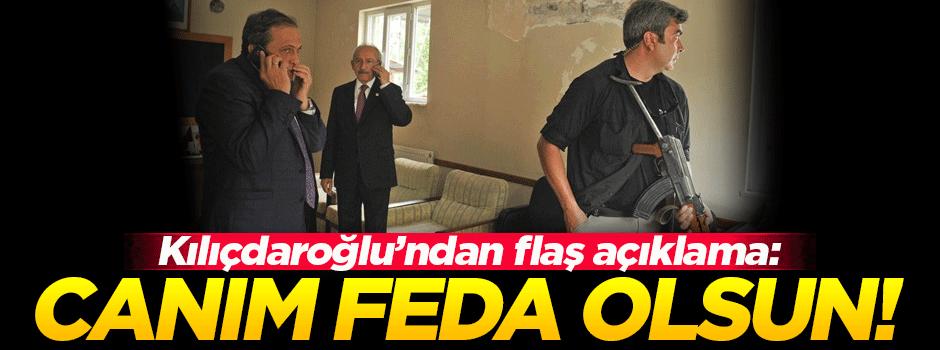 Kılıçdaroğlu: Canım feda olsun