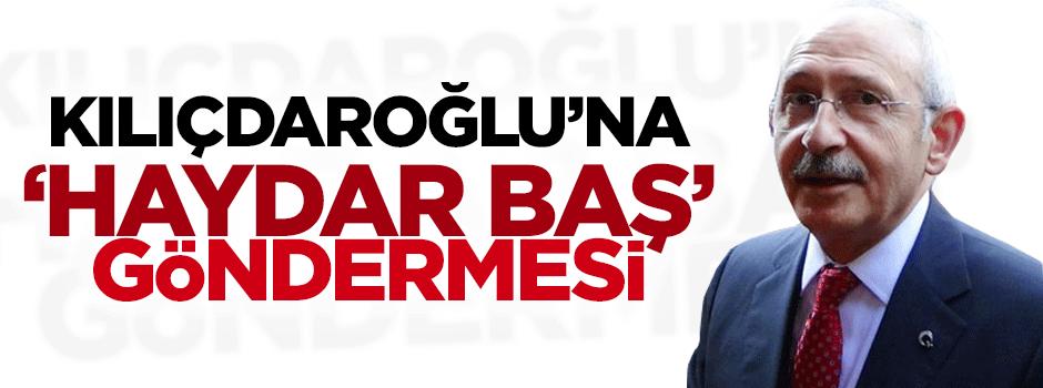 Kılıçdaroğlu'na Haydar Baş göndermesi