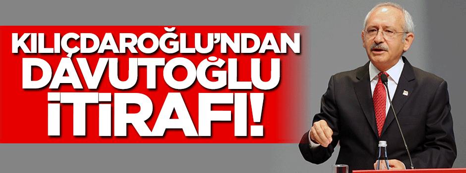 Kılıçdaroğlu'ndan Davutoğlu itirafı!