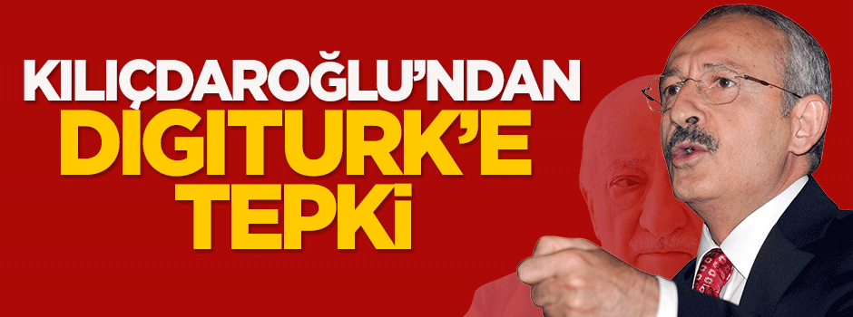Kılıçdaroğlu'ndan Digiturk'e tepki