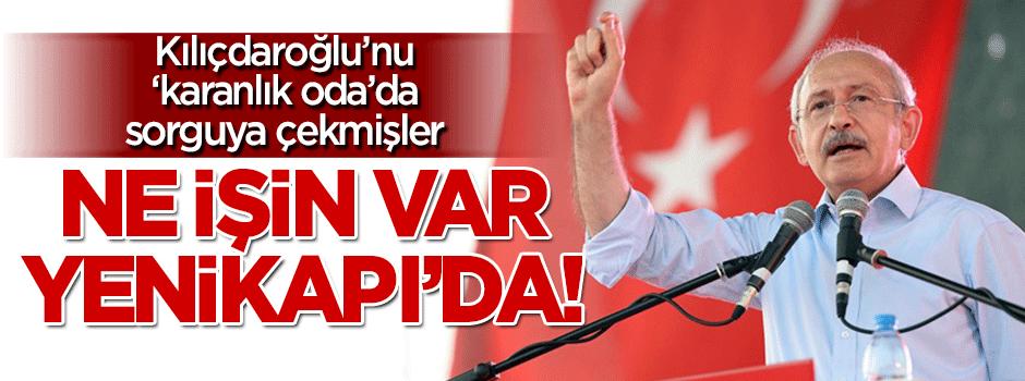 Kılıçdaroğlu'nu 'karanlık oda'ya alıp sorguya çekmişler!