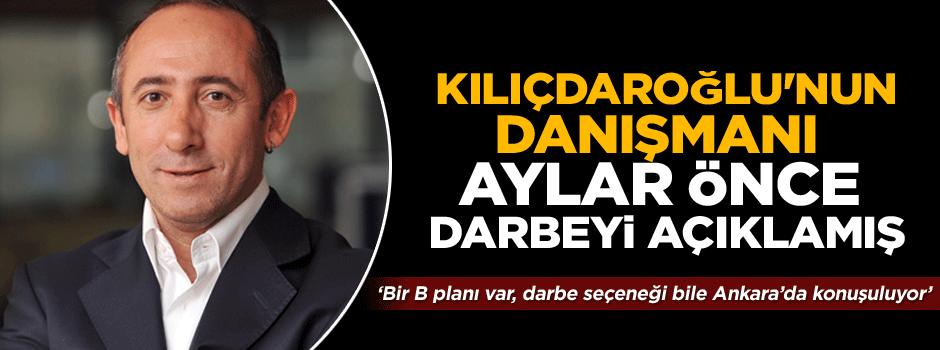 Kılıçdaroğlu'nun danışmanı aylar önce darbeyi açıklamış!