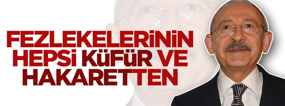 Kılıçdaroğlu'nun fezlekelerinin hepsi küfür ve hakaretten
