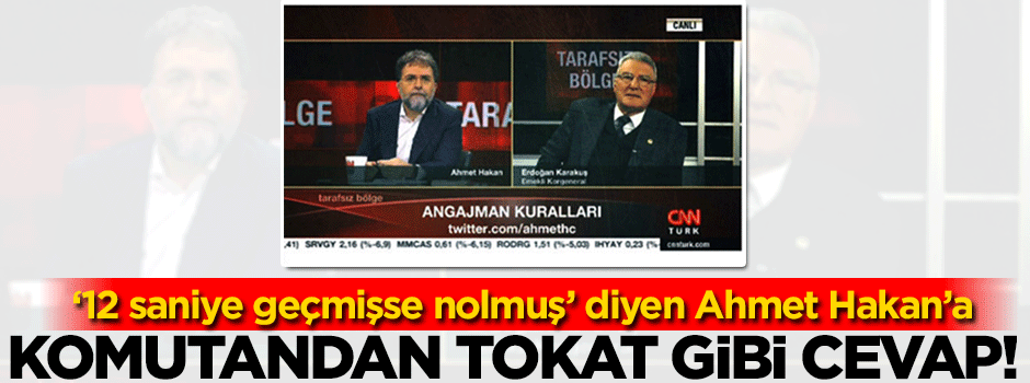 Korgeneral'den Ahmet Hakan'a tokat gibi cevap!