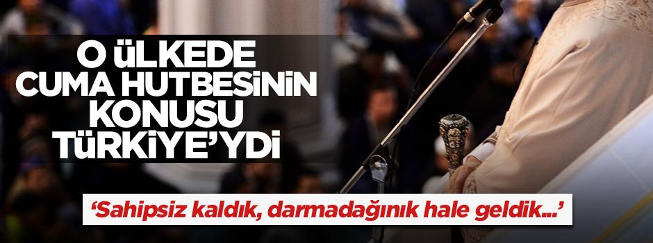 O ülkede Cuma hutbesinin konusu Türkiye'ydi