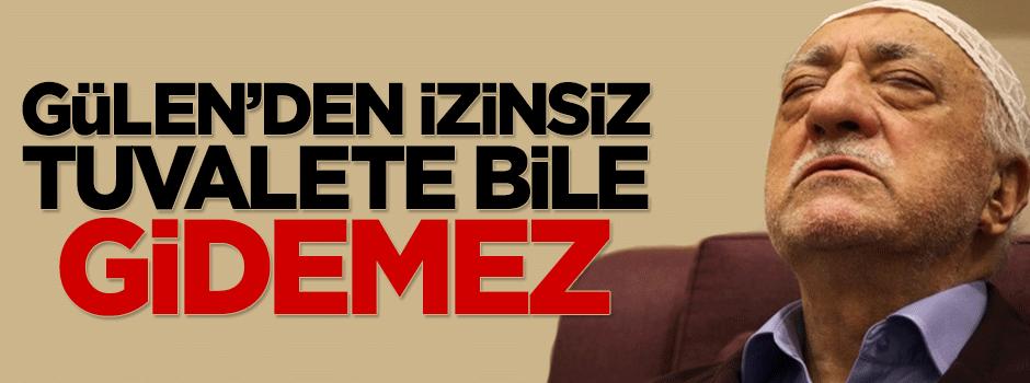O isim Gülen'den habersiz tuvalete bile gidemez