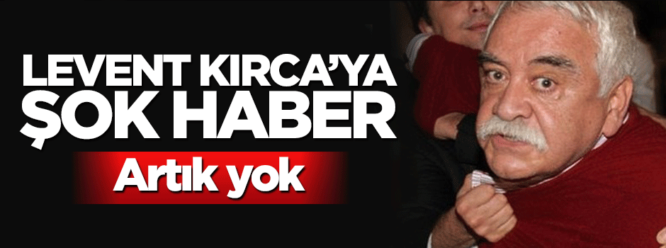 Levent Kırca'ya büyük şok!