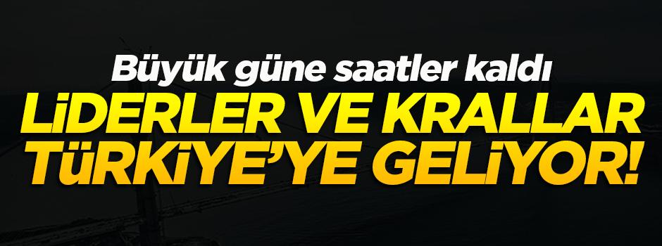 Liderler ve krallar Türkiye'ye geliyor