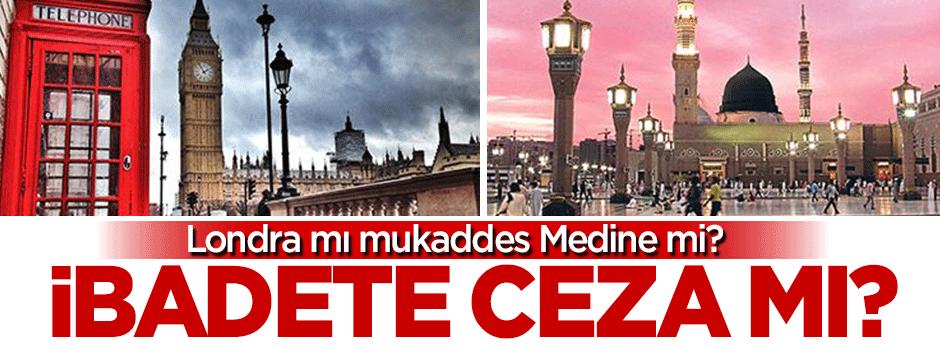 Londra mı mukaddes Medine mi?