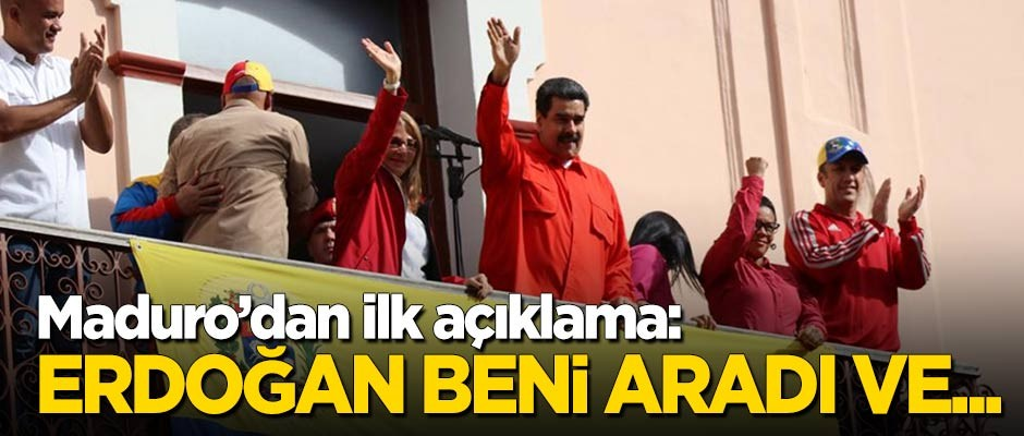 Maduro'dan ilk açıklama: Erdoğan beni aradı ve...