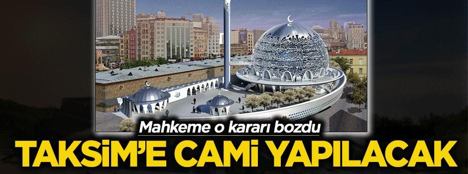 Mahkeme o kararı bozdu.. Taksim'e cami yapılacak!