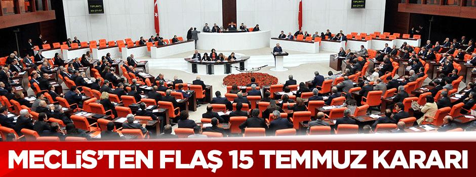 Meclis'ten flaş 15 Temmuz kararı!