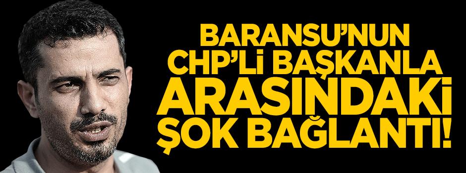 Mehmet Baransu'nun CHP'li başkanla şok bağlantısı!