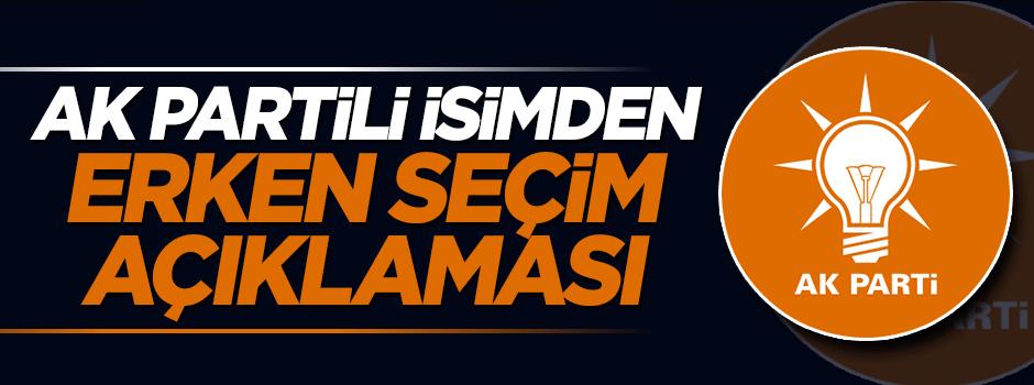 AK Partili isimden flaş erken seçim açıklaması