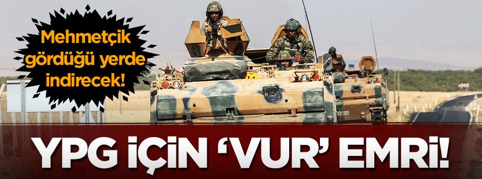 Mehmetçiğe YPG için vur emri!