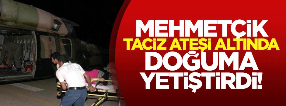 Mehmetçik taciz ateşi altında doğuma yetiştirdi!