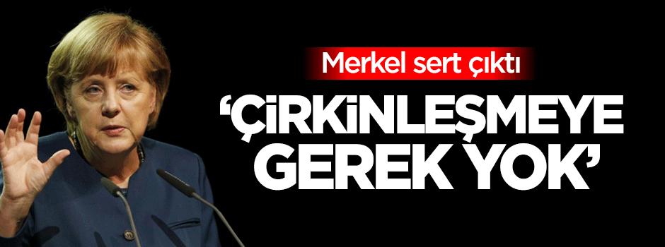 Merkel: Çirkinleşmeye gerek yok
