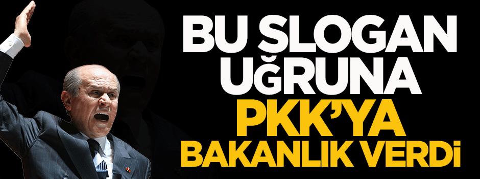 'MHP bu slogan uğruna PKK'ya bakanlık verdi'